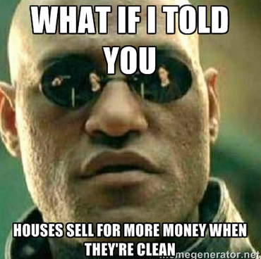 What if I told you houses sell for more money when they are clean