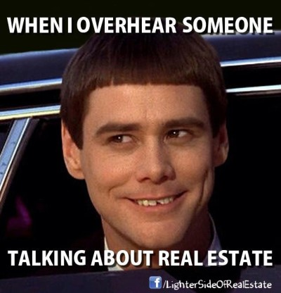 When I overhear someone talking about real estate