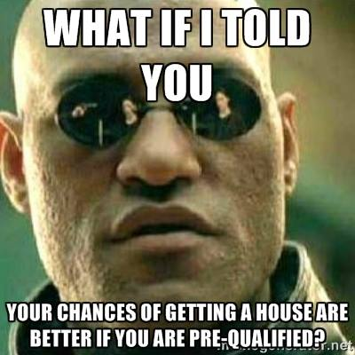 What If I told you your chances of getting a house are better if you are pre-qualified